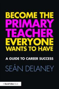 Cover 'Become the Primary Teacher Everyone Wants to Have: A Guide to Career Success'