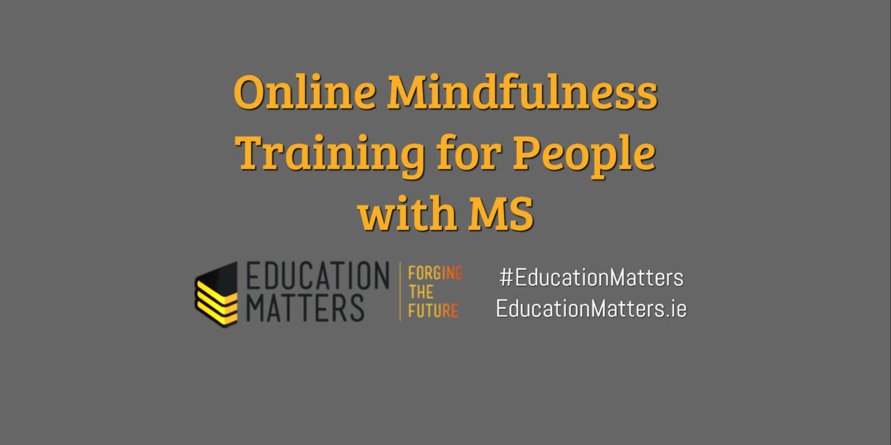 Online mindfulness training for people with multiple sclerosis from Educationmatters.ie #EducationMatters