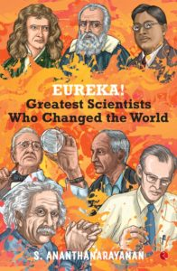 EUREKA, the new book by science writer S.Ananthanarayanan, is a fascinating read for high school students, or anyone who likes to reflect on how our knowledge of ourselves and of our world evolved. Using short and very readable accounts of the work of 60 of the leading lights in science down the ages, the book traces the path of our scientific legacy over two millennia.